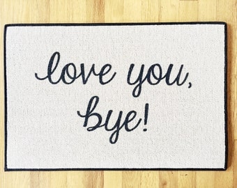 Love you, bye! Funny Door mat, PRINTED OUTDOOR Doormat, Cute Welcome Mat, 18x27 by Be There in Five