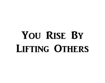 "You Rise By Lifting Others 5.8"" X 2"" Motivational, Inspirational Decal WS522"