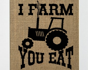 "Burlap sign ""I Farm You Eat"" -Rustic Country Shabby Chic Vintage / Love House Sign / Gift / Kitchen / House Decor / Kitchen Decor / Barn"