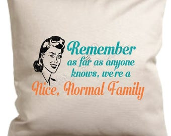 Remember as Far as Anyone Knows, We're a Nice Normal Family Pillow Cover with Retro Vibe