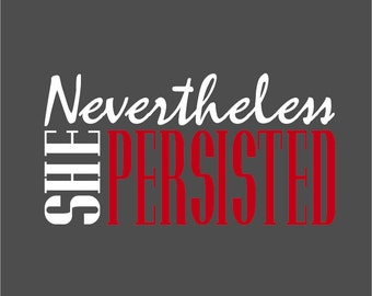 Nevertheless She Persisted vinyl decal
