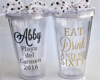 60th Birthday, Eat, Drink & be Sixty, personalized Tumbler, Adult Birthday, Favors for Birthday Party, Birthday party trip, Party Favor