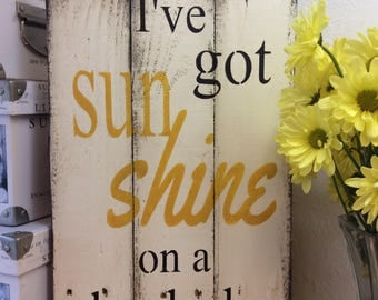 I've got sunshine on a cloudy day pallet wood sign