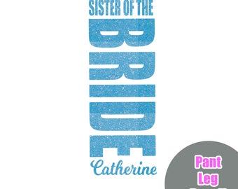 Sister of the Bride Pant Leg Iron On Decal