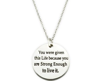 You were given this life because you are strong enough to live it necklace - inspirational necklace - motivational necklace - encouragement