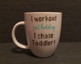 I Workout Just Kidding I Chase Toddlers Mug / Tumbler
