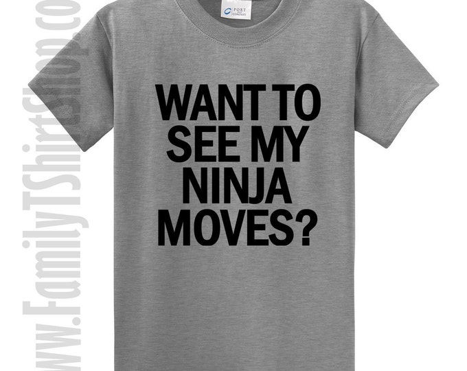 Want To See My Ninja Moves? T-shirt