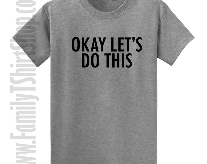 Ok Let's Do This T-shirt