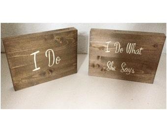I do, I do what she says, rustic wedding decor, wedding humour, wedding sign, wedding gift, anniversary gift, rustic wedding.