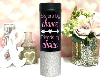 Sisters by Chance, Friends by Choice // Sister Gift // 16 oz Stainless Steel glitter dipped Coffee Tumbler to go cups Sister Coffee Cups