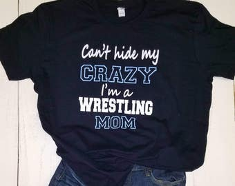 Wrestling Mom Shirt, Wrestling Mom T-Shirt, Can't Hide Crazy