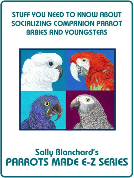 Sally Blanchard's Parrots Made E-Z: The Importantance of Early and Continuing Socialization