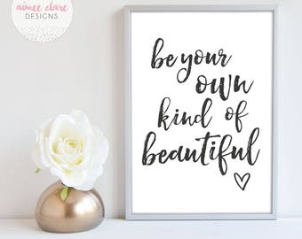 Be Your Own Kind of Beautiful A4 Print Home Decor Wall Art Quote