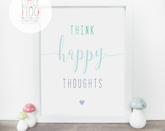 Motivational Print - Inspirational Quote Print - Think Happy Thoughts - Nursery Decor - Wall Art - Home Decor - Gifts For Her - Prints