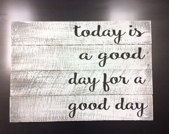 Today is a good day for a good day pallet sign