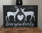 """Love You Deerly - Deer Sign - I Love You Sign - Mantle Decor - Rustic Wood Sign - Cabin Decor - Painted Sign - 12"""" x 8"""" Sign - Rustic Deer"""