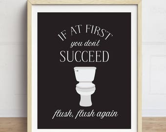 Funny Bathroom Print, Bathroom Sign, If At First You Don't Succeed Print, Black and White Bathroom Art, Typography Print