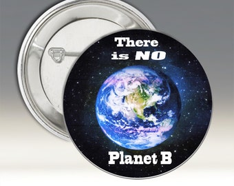 There is No Planet B Button; There is No Planet B Badge; No Planet B Environmental Button; There is No Planet B Pinback Button