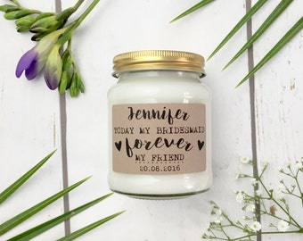 Personalised 'Today my Bridesmaid Forever my Friend' Soy Scented Candle , Bridesmaid gift , be my Bridesmaid , thank you Bridesdmaid