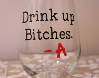 Pretty Little Liars Stemless Wine Glass- Drink Up Bitches-A PLL