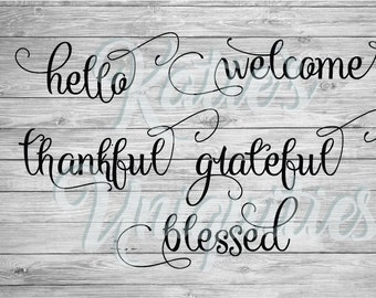 Hello Welcome Thankful Grateful Blessed SVG DXF PNG Digital Cut File  for use with cutting machines Cricut Silhouette