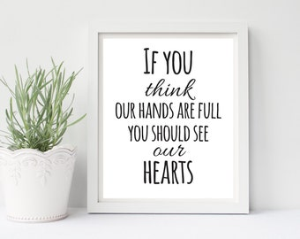 If You Think Our Hands Are Full You Should See Our Hearts Printable, Heart Sign, Full Hearts Print, Inspirational, Motivational, Family Love