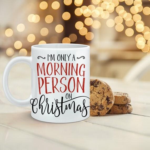 Christmas Coffee Mug I'm Only a Morning Person on Christmas - Funny Christmas Cup