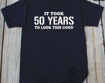 50th Birthday Party Shirt It Took 50 Years To Look This Good T-shirts Gift For 50th Birthday Turning 50 Gift Idea