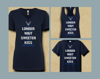 The Longer the Wait the Sweeter the Kiss I Love My Airman Shirt