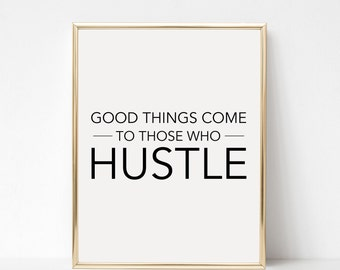 Digital Download Good Things Come to Those Who Hustle Printable 5x7 and 8x10