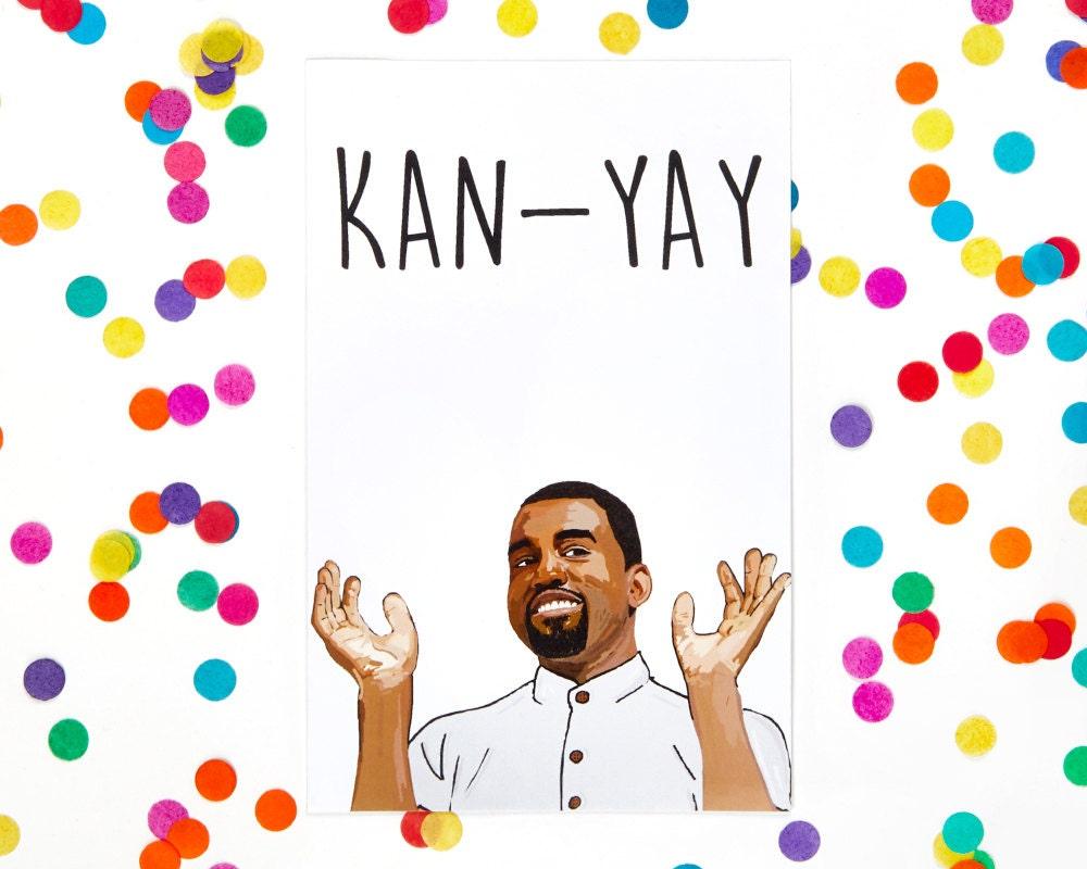 Kanye West Card 'KAN-YAY' Funny Birthday Card Any