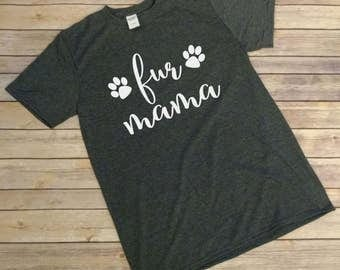 Fur Mama, Pet Lover, Funny Tshirts, Unique Shirt, Trending Shirt