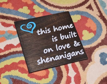 This Home is Built on Love and Shenanigans Cute & Funny Family Quote Hand Painted Sign. Custom Made - Choices Available