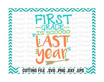 Last Day of School Svg, First Grade is So Last Year,  Svg, Png, Eps, Dxf, Cutting Files For Silhouette Cameo/ Cricut.