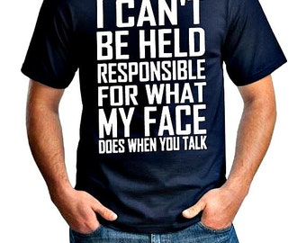 I Can't Be Held Responsible For What My Face Does When You Talk - T-shirt - Girlfriend - Boyfriend - Father's Day - Sarcasm - Humor