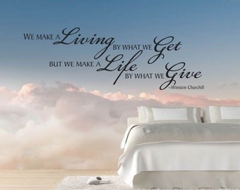 We make a Living by what we Get but we make a Life by what we give Wall Quote, Inspirational Quote,  Removable Wall Decor, Multiple Colors