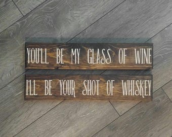 """You'll Be My Glass Of Wine I'll Be Your Shot Of Whiskey Set of 2  Rustic wooden signs 18"""" x 4"""" wall hangings wood"""