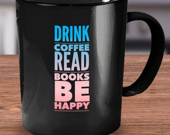 Funny Inspirational Quote Mug, Drink Coffee Read Books Be Happy,  11 or 15 oz