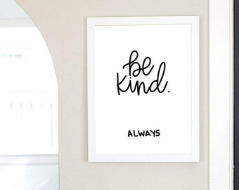 Be Kind Always Quote, Digital Download, Art Print, Home Decor, Quick Gift, Inspirational Quote