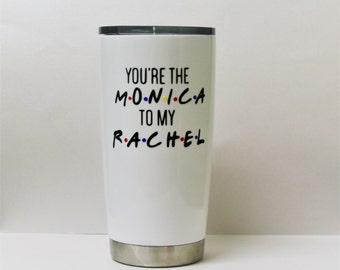 you're the Rachel to my Monica,you're the Monica to my Rachel,Friends travel tumbler,ozark trail tumbler,powder coated, cute ozark trail
