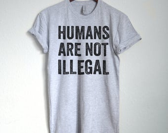 Humans are not Illegal Shirt, No Human is Illegal, Democrat Shirt, Human Rights Shirt