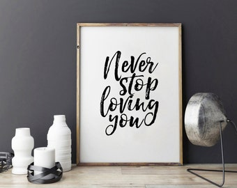 PRINTABLE WALL ART, Never Stop Loving You, Love Sign,Love Quote,Gift For Her,Boyfriend Gift,Wife Gift,Romantic Quote,Typography Art,Quotes