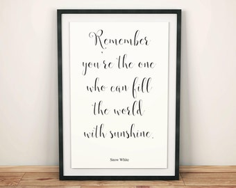 "Disney Snow White Quote Print ""Remember you're the one who can fill the world with sunshine"""