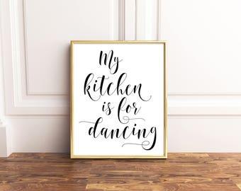 Kitchen Decor, Kitchen Printables, Kitchen Signs, My Kitchen Is For Dancing, Kitchen Wall Decor, Kitchen Wall Art, Kitchen Prints, Gifts