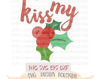 Kiss My Mistletoe Svg, Christmas Svg, Mistletoe SVG, Cute Svg, Christmas Svg File, Christmas Cutting File, Svg Design,DXF, Eps