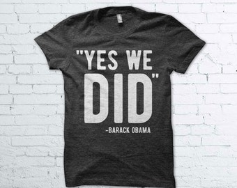 Yes We Did Shirt - Barack Obama, 2017, President, Farewell, Mike Drop, Goodbye, Obamas, USA, America, Shirt, Clothing, Gift, Tee, Top,