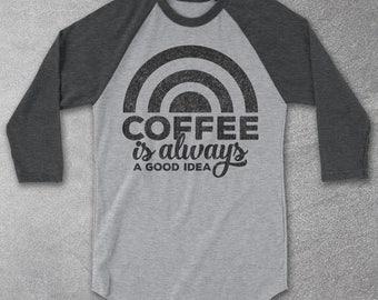 Coffee Gift - Coffee Is Always A Good Idea Baseball Tee - Graphic Tee - Funny TShirts - Gifts for Coffee Lovers - Coffee Drinkers - Raglan