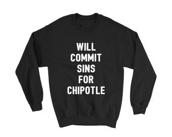 Will Commit Sins For Chipotle Sweater| Hungry Sweater | Chipotle Sweater | Food Sweater | Lazy Sweater | Pizza Sweater | Tacos Shirt
