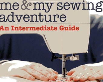 Me & My Sewing Adventure: An Intermediate Guide, by Kate Haxell