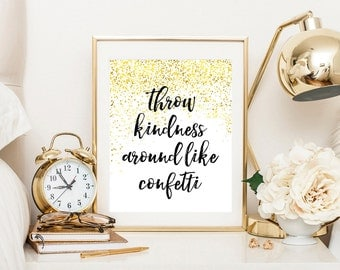 Throw kindness around like confetti, dorm decor, typography art, kindness quote, teen room wall art, gold print,motivational quote,